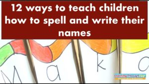 12 Ways To Teach Children To Spell and Write Their Names