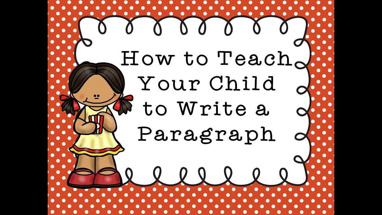 How to Teach Your Child to Write a Paragraph
