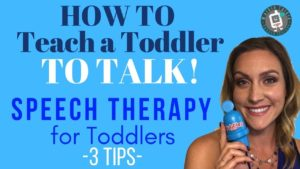 How to Teach a Toddler to Talk – 3 Tips- Speech Therapy for Toddlers